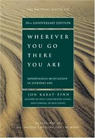 wherever you go there you are - John Kabat Zinn